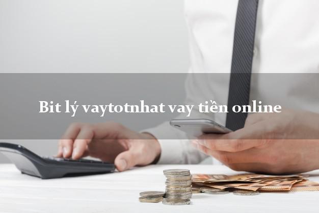 Bitlyvaytotnhat Bit lý vaytotnhat vay tiền online