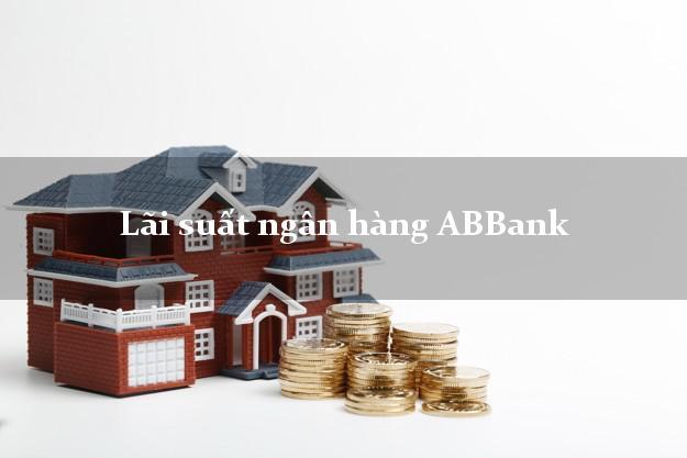 LaisuatABBank Lãi suất ngân hàng ABBank