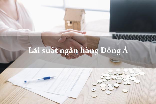 LaisuatnganhangDongA Lãi suất ngân hàng Đông Á