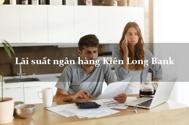 LaisuatnganhangKienLong Lãi suất ngân hàng Kiên Long Bank