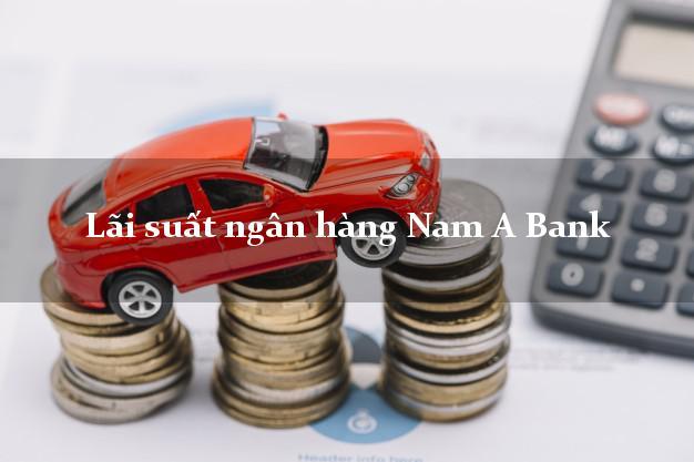 LaisuatnganhangNamA Lãi suất ngân hàng Nam A Bank