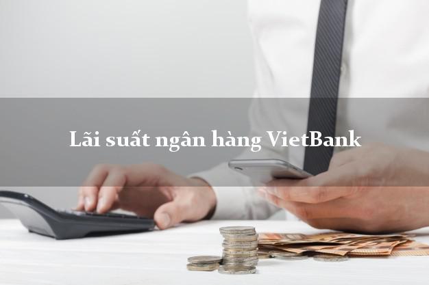 LaisuatVietBank Lãi suất ngân hàng VietBank