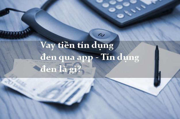 Tindungden Vay tiền tín dụng đen qua app - Tín dụng đen là gì?