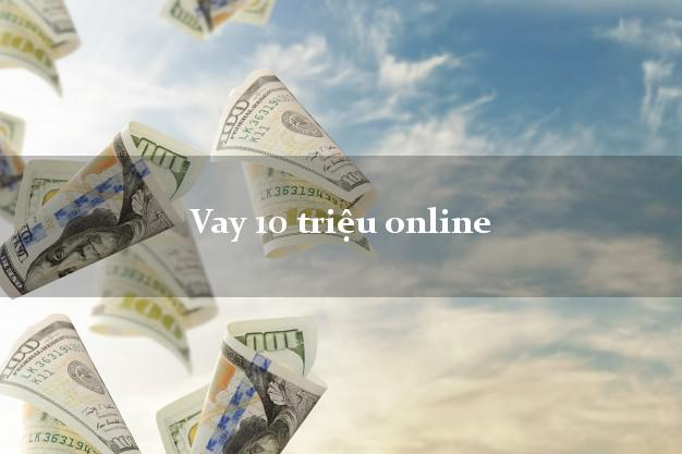 Vay 10 triệu online