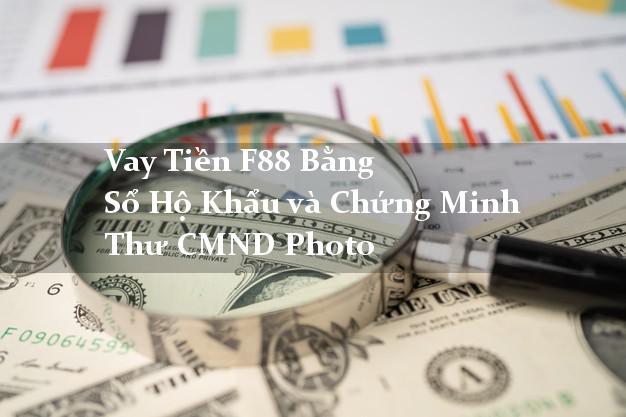 Vaytienf88bangsohokhau Vay Tiền F88 Bằng Sổ Hộ Khẩu và Chứng Minh Thư CMND Photo