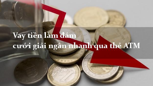 Vaytienlamdamcuoi Vay tiền làm đám cưới giải ngân nhanh qua thẻ ATM