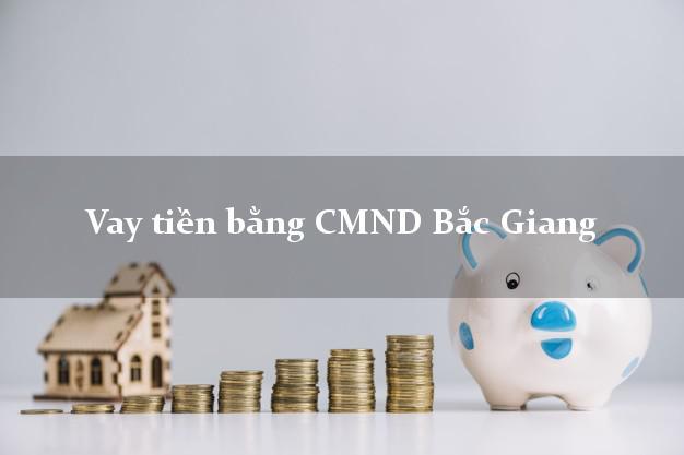 Dịch vụ cho Vay tiền bằng CMND Bắc Giang có ngay trong 5 phút