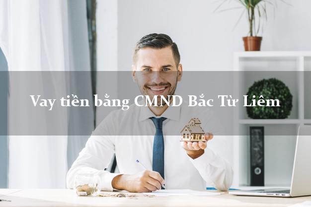 Công ty cho Vay tiền bằng CMND Bắc Từ Liêm Hà Nội có ngay 20 triệu