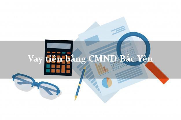 Hướng dẫn Vay tiền bằng CMND Bắc Yên Sơn La thủ tục đơn giản