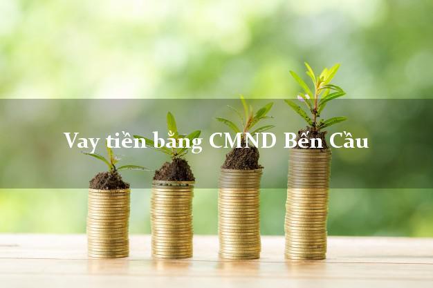 Dịch vụ cho Vay tiền bằng CMND Bến Cầu Tây Ninh có ngay 30 triệu