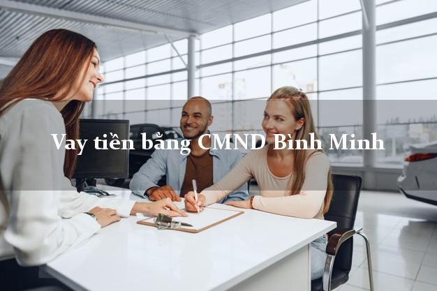 Công ty cho Vay tiền bằng CMND Bình Minh Vĩnh Long thủ tục đơn giản