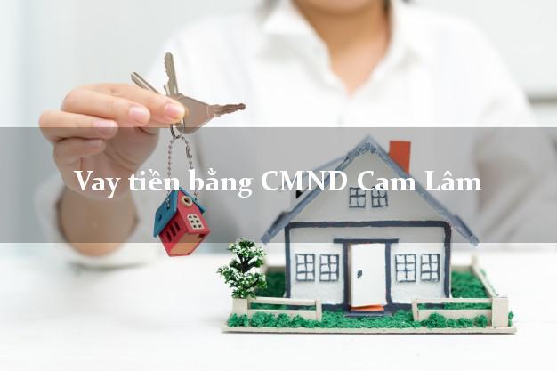 Công ty cho Vay tiền bằng CMND Cam Lâm Khánh Hòa chỉ cần CMND