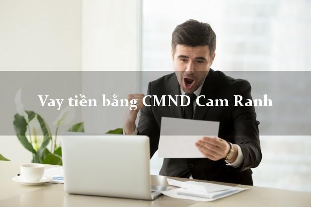 Dịch vụ cho Vay tiền bằng CMND Cam Ranh Khánh Hòa có ngay 20 triệu chỉ trong 30 phút