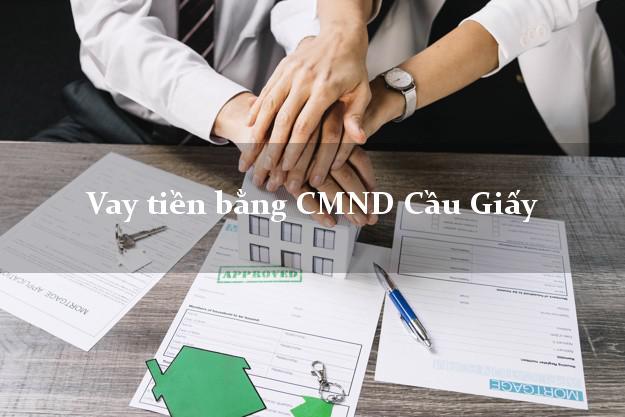 Dịch vụ cho Vay tiền bằng CMND Cầu Giấy Hà Nội có ngay trong 5 phút
