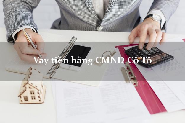 Bí quyết Vay tiền bằng CMND Cô Tô Quảng Ninh thủ tục đơn giản