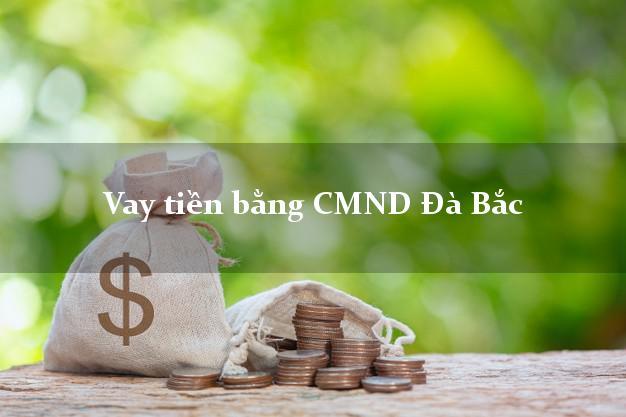 Địa chỉ cho Vay tiền bằng CMND Đà Bắc Hòa Bình nhanh nhất