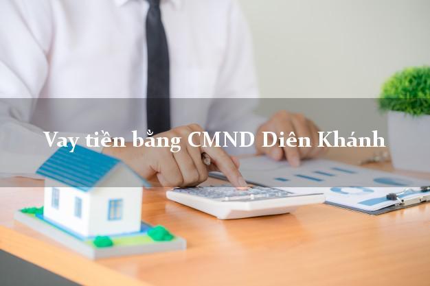 Hướng dẫn Vay tiền bằng CMND Diên Khánh Khánh Hòa có ngay 15 triệu