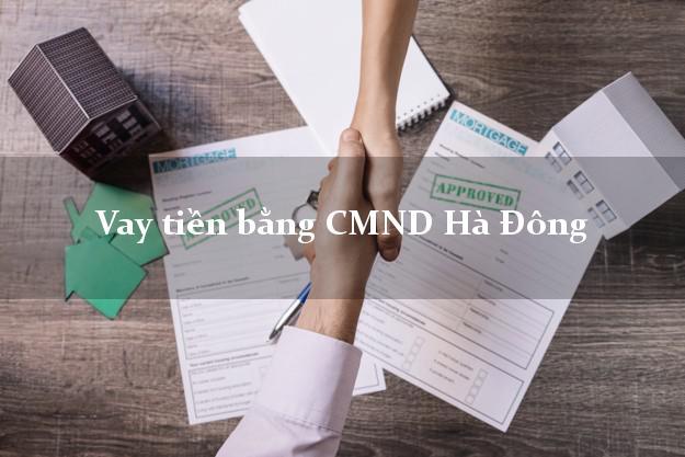 Công ty cho Vay tiền bằng CMND Hà Đông Hà Nội thủ tục đơn giản
