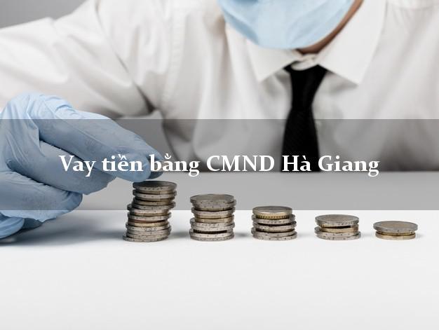 Địa chỉ cho Vay tiền bằng CMND Hà Giang có ngay trong 10 phút