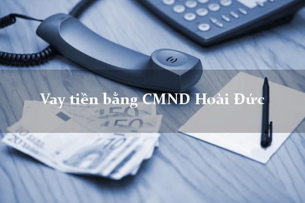 Hướng dẫn Vay tiền bằng CMND Hoài Đức Hà Nội có ngay 20 triệu chỉ trong 30 phút
