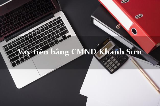 Bí quyết Vay tiền bằng CMND Khánh Sơn Khánh Hòa có ngay 30 triệu