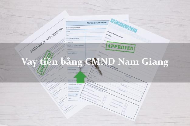 Làm sao để Vay tiền bằng CMND Nam Giang Quảng Nam không cần thế chấp