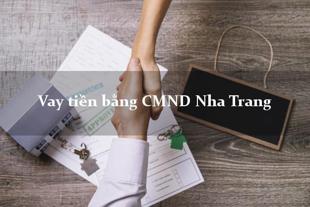 Kinh nghiệm Vay tiền bằng CMND Nha Trang Khánh Hòa nhanh nhất