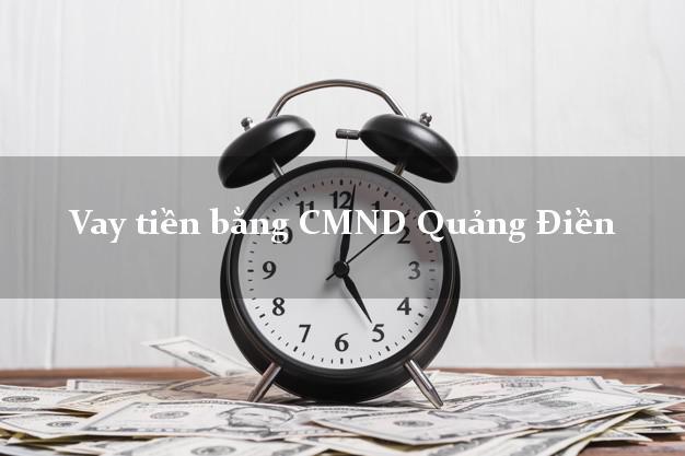 Làm sao để Vay tiền bằng CMND Quảng Điền Thừa Thiên Huế có ngay 5 triệu