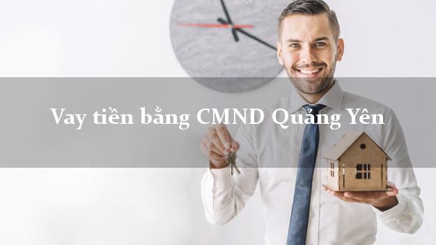 Bí quyết Vay tiền bằng CMND Quảng Yên Quảng Ninh có ngay 10 triệu