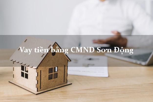 Công ty cho Vay tiền bằng CMND Sơn Động Bắc Giang thủ tục đơn giản