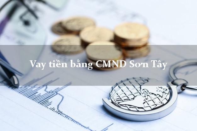 Địa chỉ cho Vay tiền bằng CMND Sơn Tây Hà Nội uy tín nhất