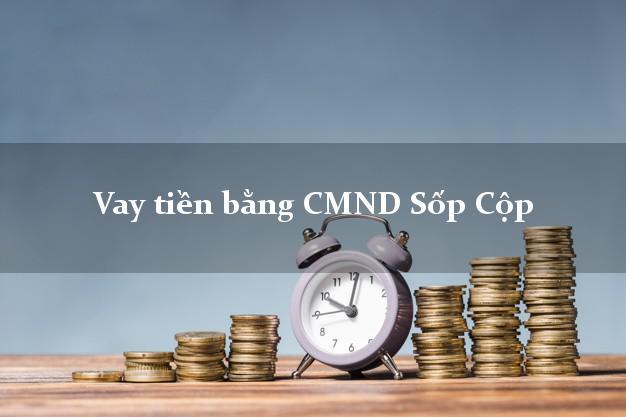 Bí quyết Vay tiền bằng CMND Sốp Cộp Sơn La nhận tiền ngay