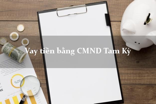 Làm sao để Vay tiền bằng CMND Tam Kỳ Quảng Nam nhanh nhất
