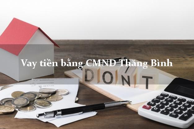 Địa chỉ cho Vay tiền bằng CMND Thăng Bình Quảng Nam nhận tiền ngay