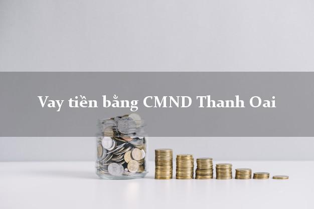 Hướng dẫn Vay tiền bằng CMND Thanh Oai Hà Nội thủ tục đơn giản