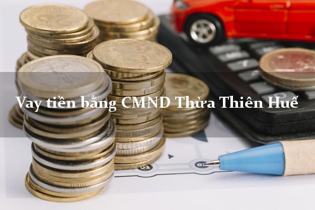 Hướng dẫn Vay tiền bằng CMND Thừa Thiên Huế uy tín nhất