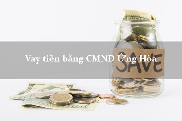 Địa chỉ cho Vay tiền bằng CMND Ứng Hòa Hà Nội có ngay 30 triệu