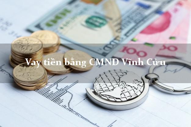 Kinh nghiệm Vay tiền bằng CMND Vĩnh Cửu Đồng Nai không cần thế chấp