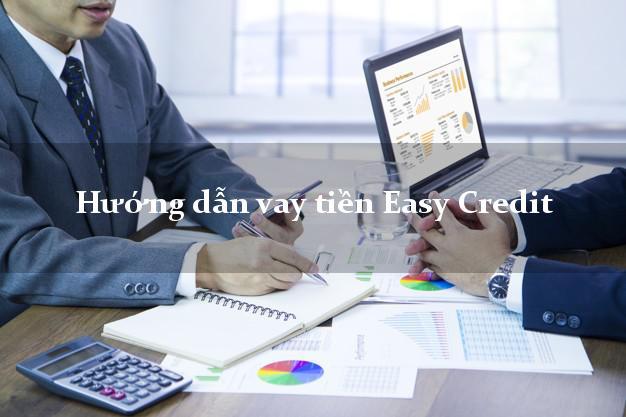 Hướng dẫn vay tiền Easy Credit xét duyệt nhanh