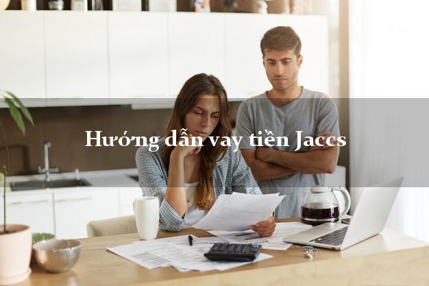 Hướng dẫn vay tiền Jaccs có tiền ngay