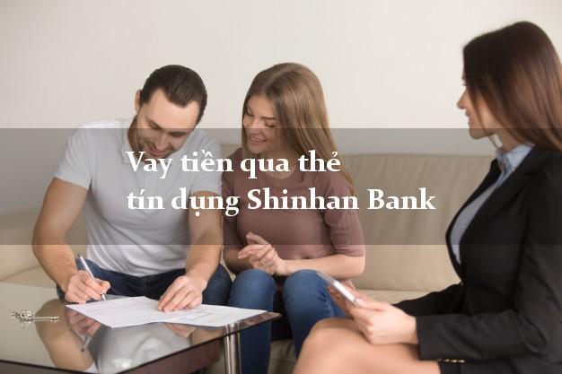 Vay tiền qua thẻ tín dụng Shinhan Bank trực tuyến