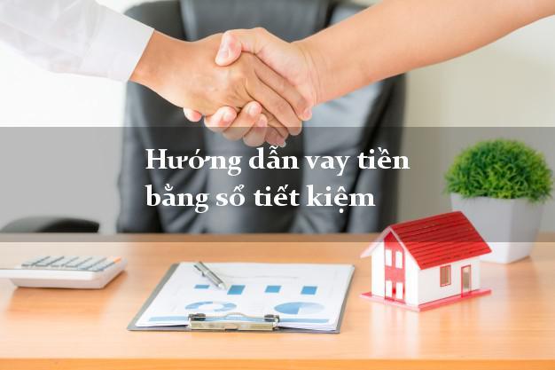 Hướng dẫn vay tiền bằng sổ tiết kiệm tại nhà