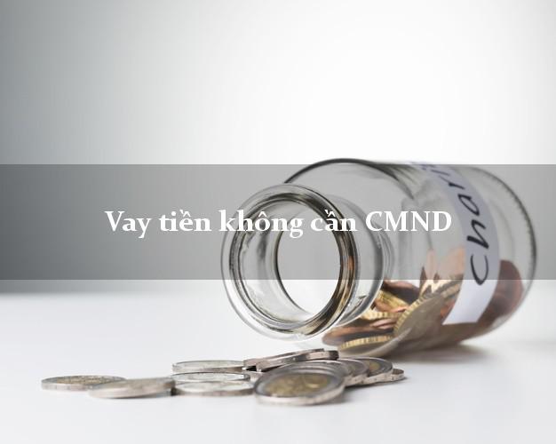 Vay tiền không cần CMND