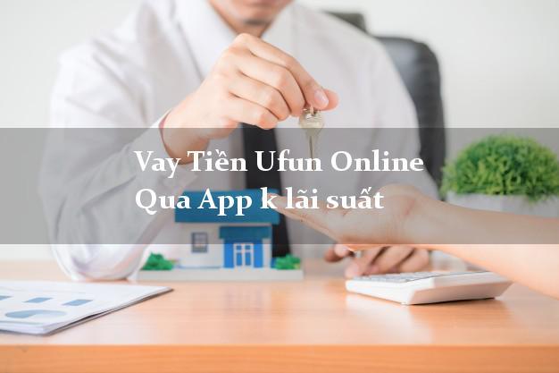 Vay Tiền Ufun Online Qua App k lãi suất