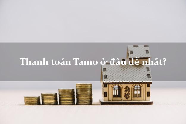 Thanh toán Tamo ở đâu dễ nhất?
