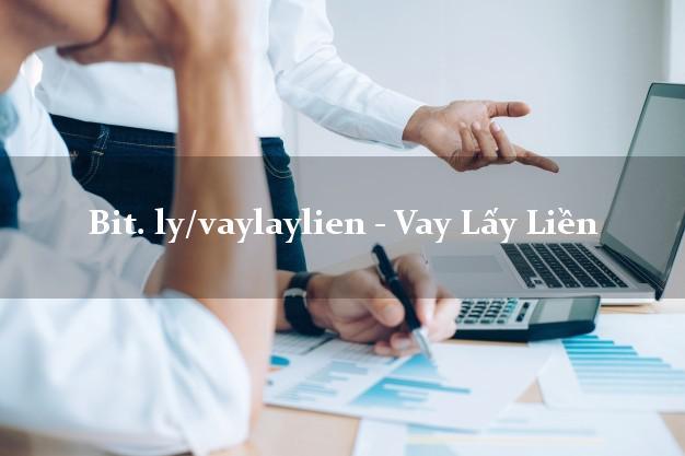 bit. ly/vaylaylien - Vay Lấy Liền không chứng minh thu nhập