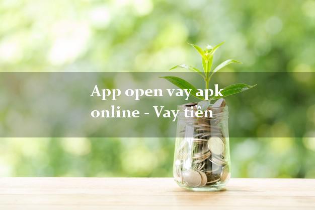 App open vay apk online - Vay tiền bằng CMND/CCCD