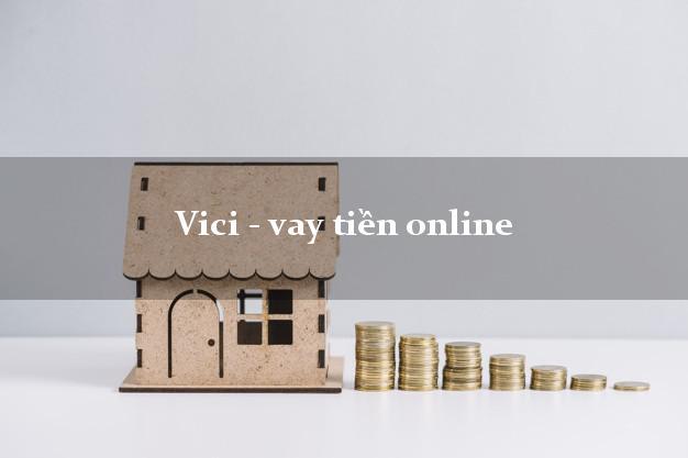 Vici - vay tiền online không cần CMND gốc