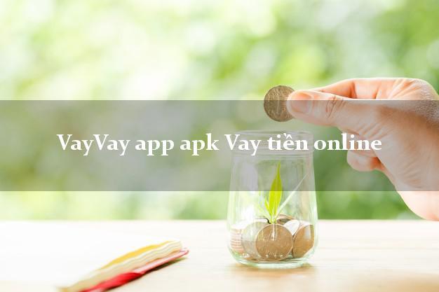 VayVay app apk Vay tiền online cấp tốc 24 giờ