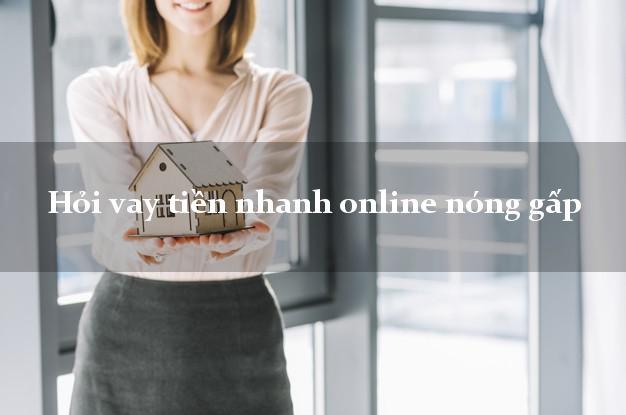 Hỏi vay tiền nhanh online nóng gấp không thẩm định